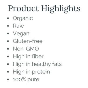 Organic Raw Vegan Gluten-free Non-GMO fiber healthy fats protein 100% pure